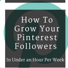 How To Grow Your Pinterest Followers In Under An Hour Per Week